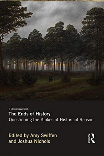 The Ends of History By Amy Swiffen (University of Alberta, Canada)