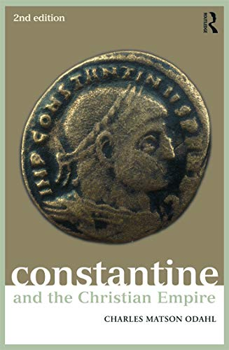 Constantine and the Christian Empire By Charles Odahl (Oregon State University, USA)