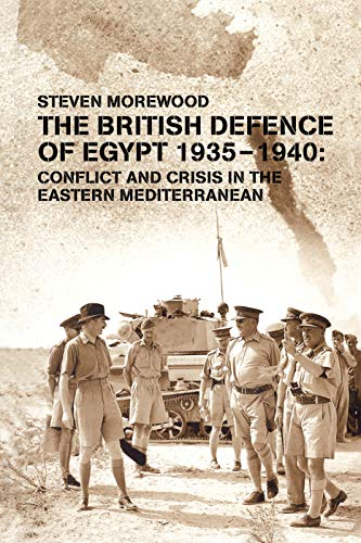 The British Defence of Egypt, 1935-40 By Steve Morewood