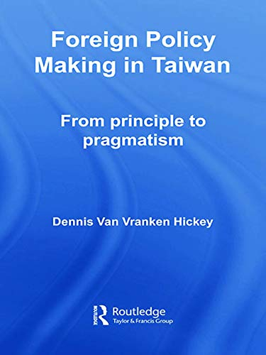 Foreign Policy Making in Taiwan By Dennis V. Hickey (Missouri State University, USA)
