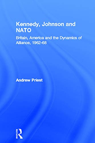 Kennedy, Johnson and NATO By Andrew Priest (University of Wales, Aberystwyth, UK)