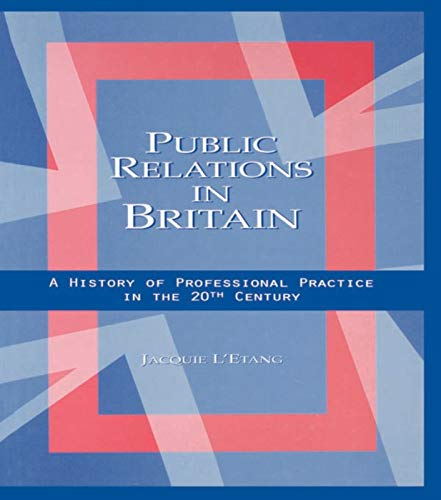 Public Relations in Britain By Jacquie L'Etang (University of Stirling, UK)