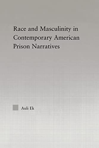 Race and Masculinity in Contemporary American Prison Novels By Auli Ek
