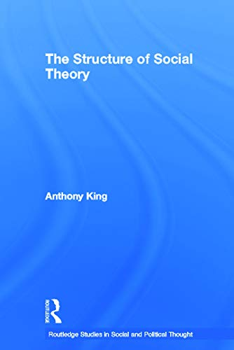 The Structure of Social Theory By Anthony King (University of Exeter, UK)