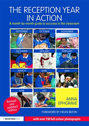 The Reception Year in Action, revised and updated edition By Anna Ephgrave (Assistant Head Teacher, Carterhatch Infant School, UK)