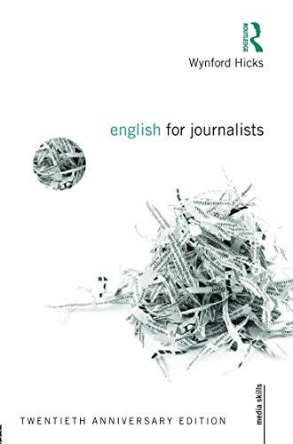 English for Journalists: Twentieth Anniversary Edition by Wynford Hicks (Freelance Journalist, UK)