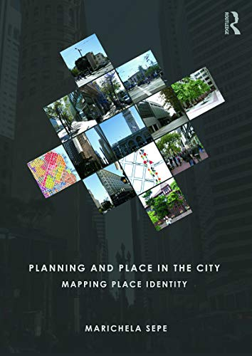 Planning and Place in the City: Mapping Place Identity By Marichela Sepe (CNR-IRISS)