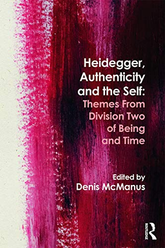Heidegger, Authenticity and the Self: Themes From Division Two of Being and Time by Denis McManus (University of Southampton, UK)