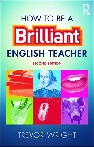 How to be a Brilliant English Teacher By Trevor Wright (University of Worcester, UK)