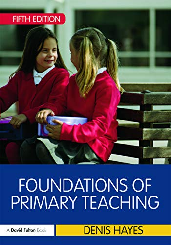 Foundations of Primary Teaching By Denis Hayes