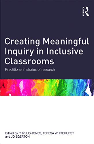 Creating Meaningful Inquiry in Inclusive Classrooms By Phyllis Jones (University of South Florida, USA)