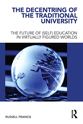The Decentring of the Traditional University By Russell Francis (Linnaeus Centre for Research on Learning, Interaction and Mediated Communication in Contemporary Society (LinCS, University of Gothenburg, Sweden)