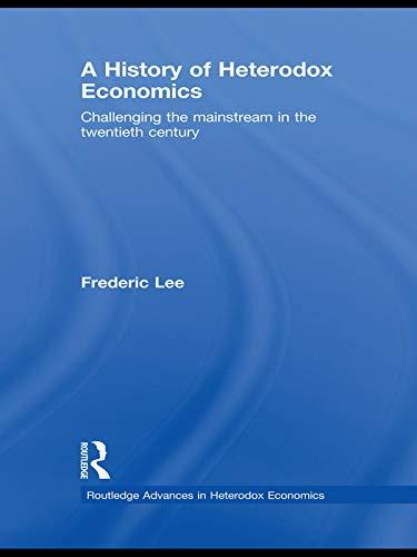A History of Heterodox Economics By Frederic Lee (University of Missouri, Kansas City, USA)
