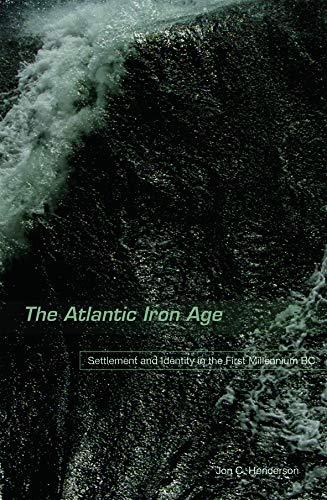 The Atlantic Iron Age By Jon Henderson