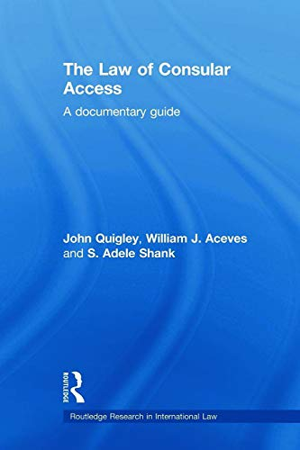 The Law of Consular Access By John Quigley (Ohio State University, USA)