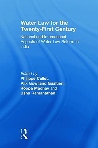Water Law for the Twenty-First Century By Philippe Cullet (School of Oriental and African Studies, University of London, UK)