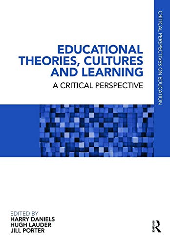 Educational Theories, Cultures and Learning By Harry Daniels (University of Bath, UK)