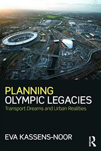 Planning Olympic Legacies: Transport Dreams and Urban Realities By Eva Kassens-Noor (Michigan State University, USA)