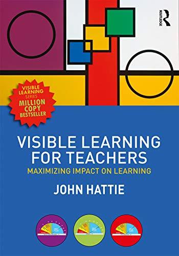 Visible Learning for Teachers By John Hattie (University of Melbourne, Australia)