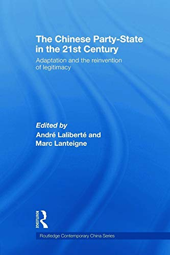The Chinese Party-State in the 21st Century By Andre Laliberte (University of Quebec at Montreal, Canada)
