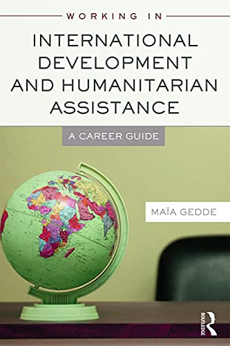 Working in International Development and Humanitarian Assistance By Maia Gedde