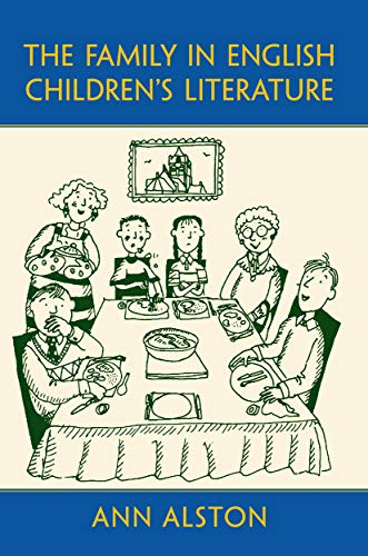 The Family in English Children's Literature By Ann Alston