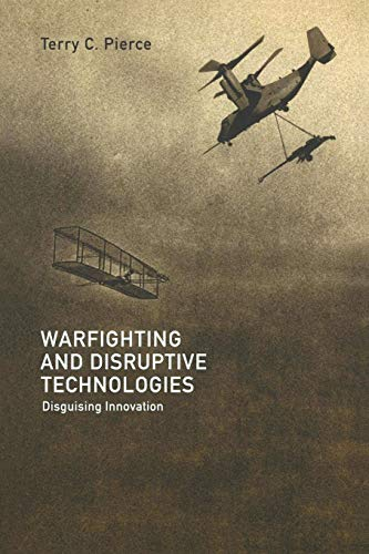Warfighting and Disruptive Technologies By Terry Pierce (University of Colorado at Colorado Springs, Center for Homeland Security)