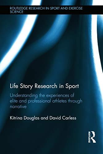 Life Story Research in Sport By Kitrina Douglas (University of Bristol, UK)