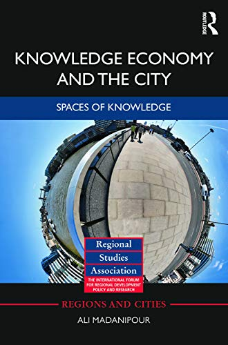 Knowledge Economy and the City By Ali Madanipour (University of Newcastle, UK)