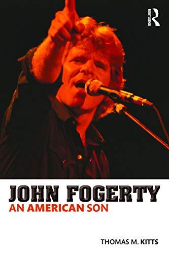 John Fogerty By Thomas M. Kitts (St. John's University, USA. Professor of English and Chair of the Division of EnglishSpeech at St. John's University, NY.)