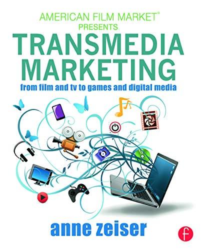 Transmedia Marketing By Anne Zeiser