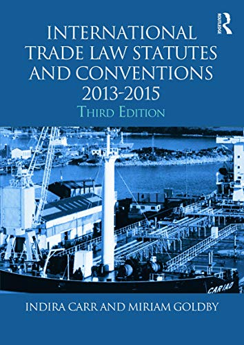 International Trade Law Statutes and Conventions 2013-2015 By Indira Carr (University of Surrey, UK)