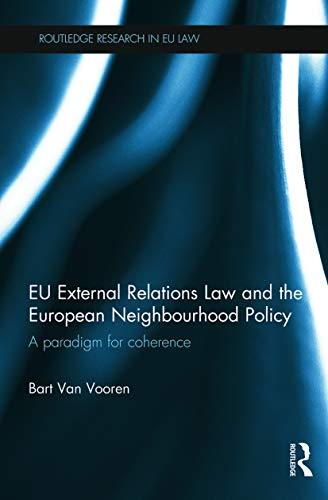 EU External Relations Law and the European Neighbourhood Policy By Bart Van Vooren (University of Copenhagen, Denmark)
