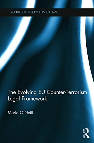 The Evolving EU Counter-terrorism Legal Framework (Routledge Researh in Eu Law) By Maria O'Neill (University of Abertay, Dundee, UK)