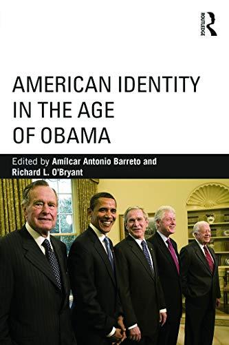 American Identity in the Age of Obama By Amilcar Antonio Barreto (Northeastern University, USA.)