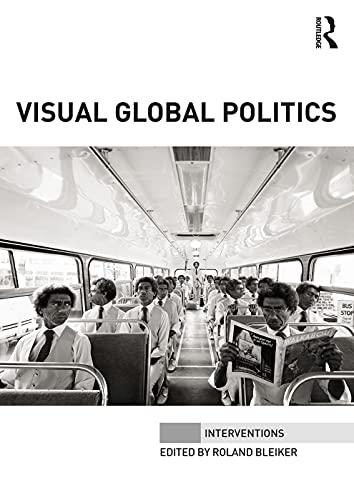 Visual Global Politics By Edited by Roland Bleiker (University of Queensland, Australia)