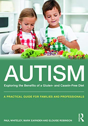 Autism: Exploring the Benefits of a Gluten- and Casein-Free Diet By Paul Whiteley