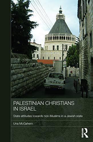 Palestinian Christians in Israel By Una McGahern (Durham University, and University of Newcastle, UK)