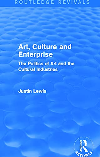 Art, Culture and Enterprise By Justin Lewis (University of Delaware, United States)