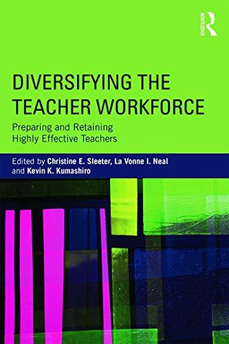 Diversifying the Teacher Workforce By Christine E. Sleeter (California State University, Monterey Bay, USA)