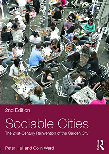 Sociable Cities: The 21st-Century Reinvention of the Garden City (Planning, History and Environment Series) By Peter Hall