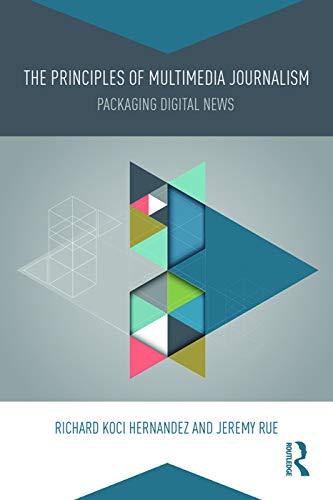 The Principles of Multimedia Journalism By Richard Koci Hernandez (UC Berkeley Graduate School of Journalism, USA)