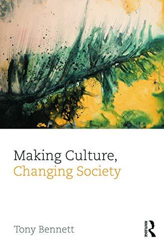Making Culture, Changing Society By Tony Bennett (University of Western Sydney, Australia)