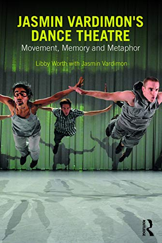 Jasmin Vardimon's Dance Theatre: Movement, memory and metaphor By Libby Worth (Royal Holloway, University of London, UK)
