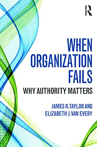 When Organization Fails By James R. Taylor (Universite de Montreal, Canada)