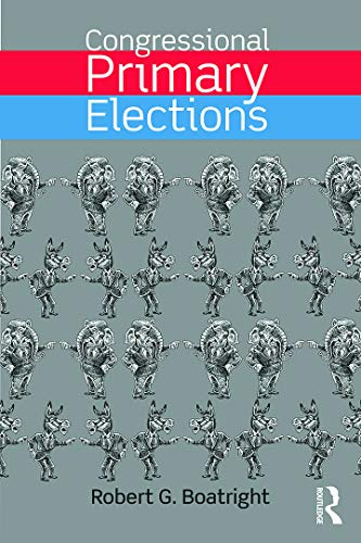Congressional Primary Elections By Robert G. Boatright (Clark University, USA)