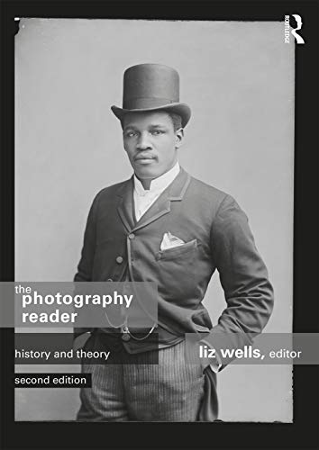 The Photography Reader By Liz Wells (University of Plymouth, UK)