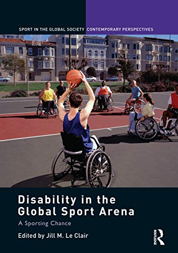 Disability in the Global Sport Arena By Jill M. Le Clair (Humber College Institute, Canada)