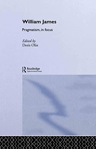 William James Pragmatism in Focus By Doris Olin
