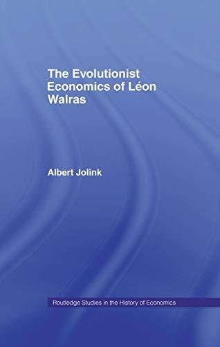 The Evolutionist Economics of Leon Walras By Albert Jolink (Erasmus Universiteit Rotterdam, the Netherlands)